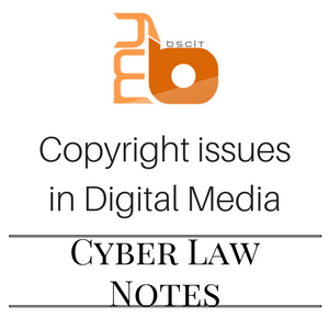 Copyright issues in Digital Media - Cyber Law