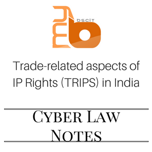 Trade-related aspects of IP Rights (TRIPS) in India - Cyber Law Unit 2