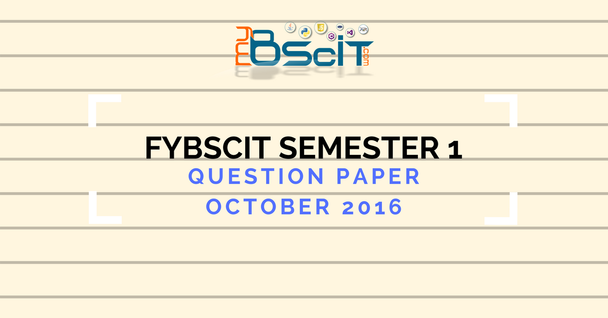 FYBSCIT Semester 1 Question Paper & Solutions – October 2016