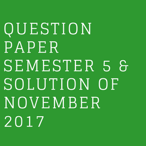 QUESTION PAPER SEMESTER 5 & SOLUTION OF NOVEMBER 2017