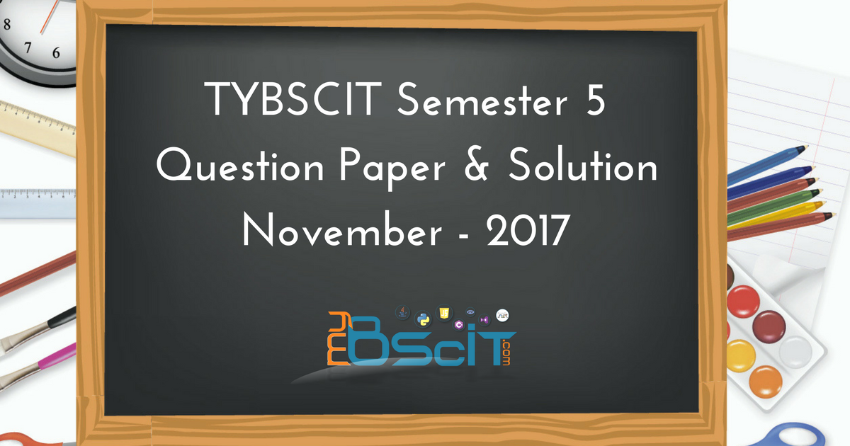 TYBSCIT Semester 5 Question Paper & Solution November - 2017